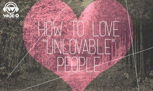 how-to-love-unlovable-people