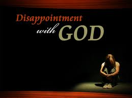 disappointed with God
