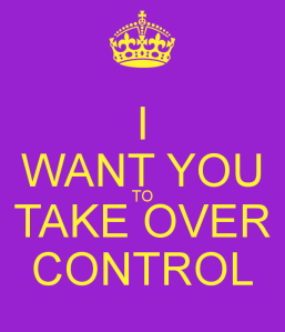 i-want-you-to-take-over-control